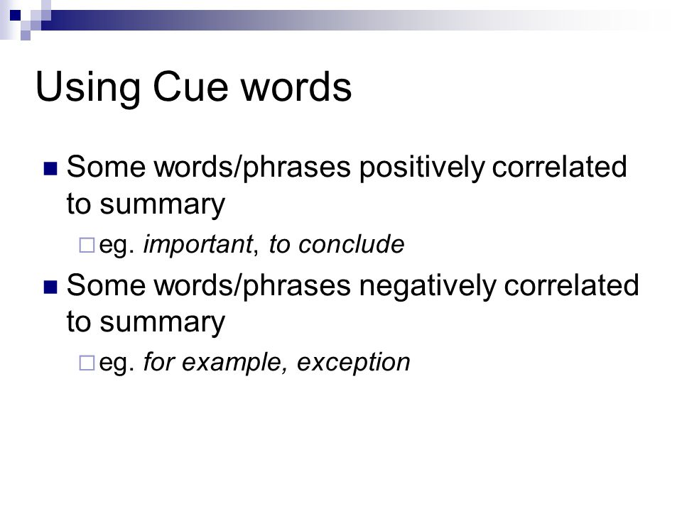 Using Cue words Some words/phrases positively correlated to summary