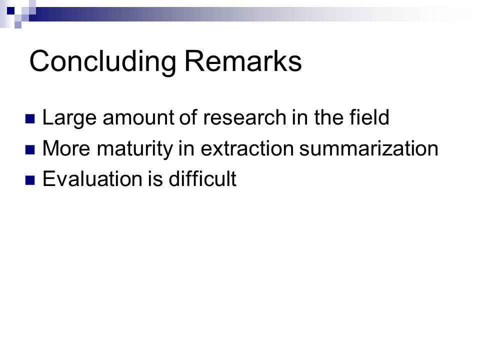 Concluding Remarks Large amount of research in the field