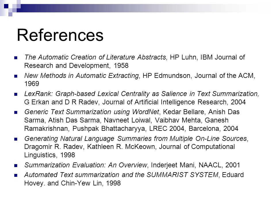 References The Automatic Creation of Literature Abstracts, HP Luhn, IBM Journal of Research and Development, 1958.