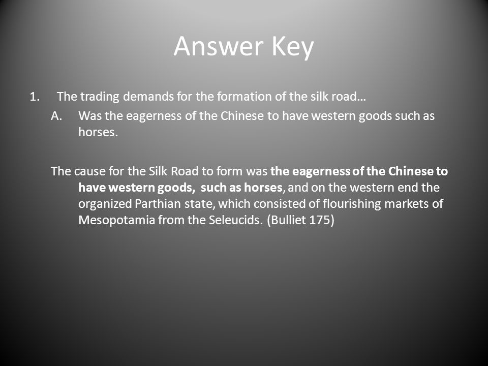 Answer Key The trading demands for the formation of the silk road…