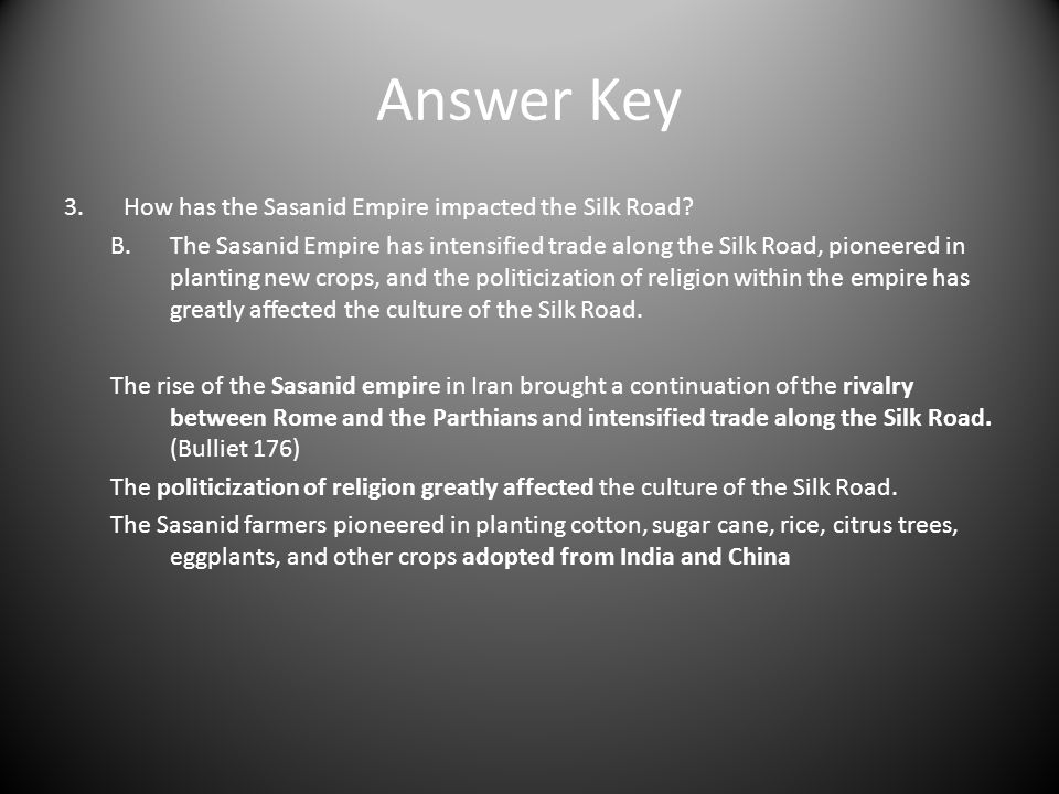 Answer Key How has the Sasanid Empire impacted the Silk Road