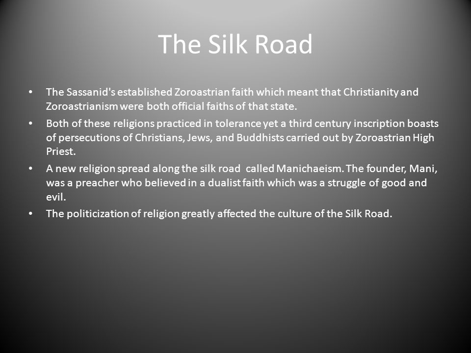 The Silk Road The Sassanid s established Zoroastrian faith which meant that Christianity and Zoroastrianism were both official faiths of that state.