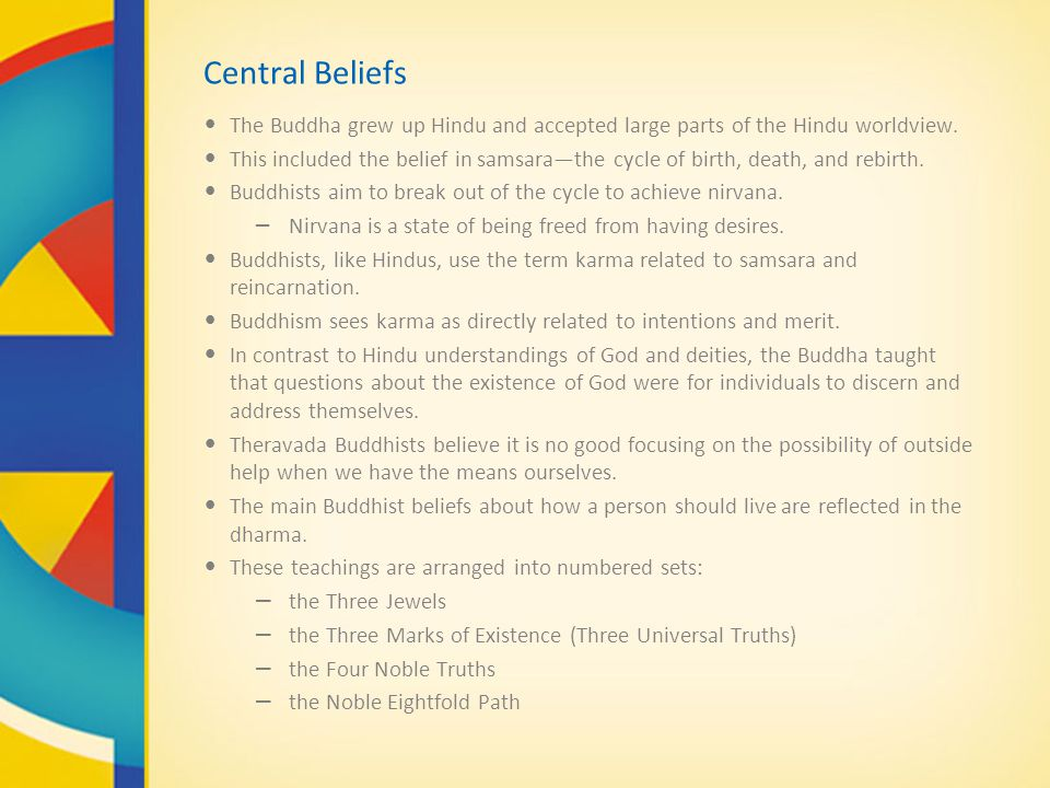 Central Beliefs The Buddha grew up Hindu and accepted large parts of the Hindu worldview.