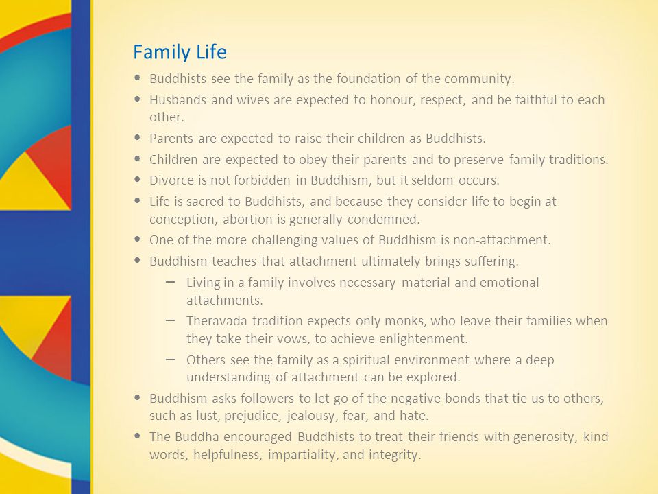 Family Life Buddhists see the family as the foundation of the community.
