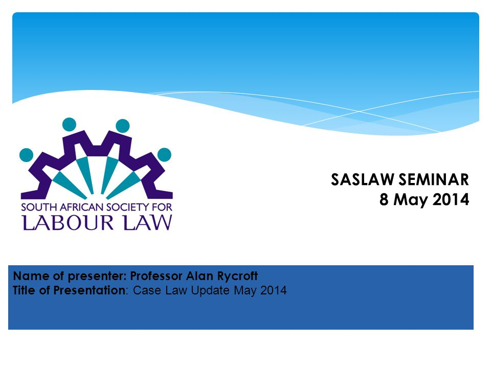 SASLAW SEMINAR 8 May 2014 Name of presenter: Professor Alan Rycroft