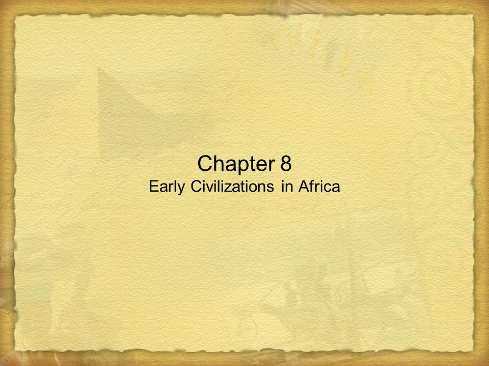 Chapter 8 Early Civilizations in Africa