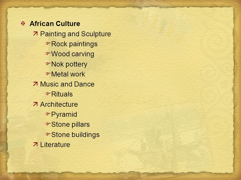 African Culture Painting and Sculpture. Rock paintings. Wood carving. Nok pottery. Metal work. Music and Dance.