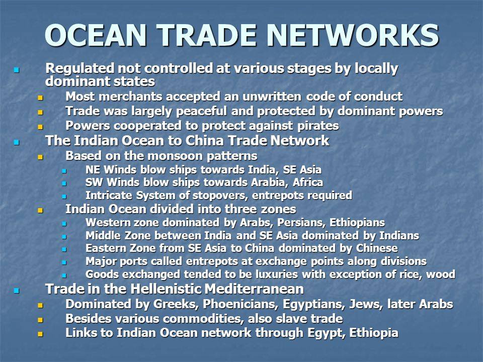 OCEAN TRADE NETWORKS Regulated not controlled at various stages by locally dominant states. Most merchants accepted an unwritten code of conduct.