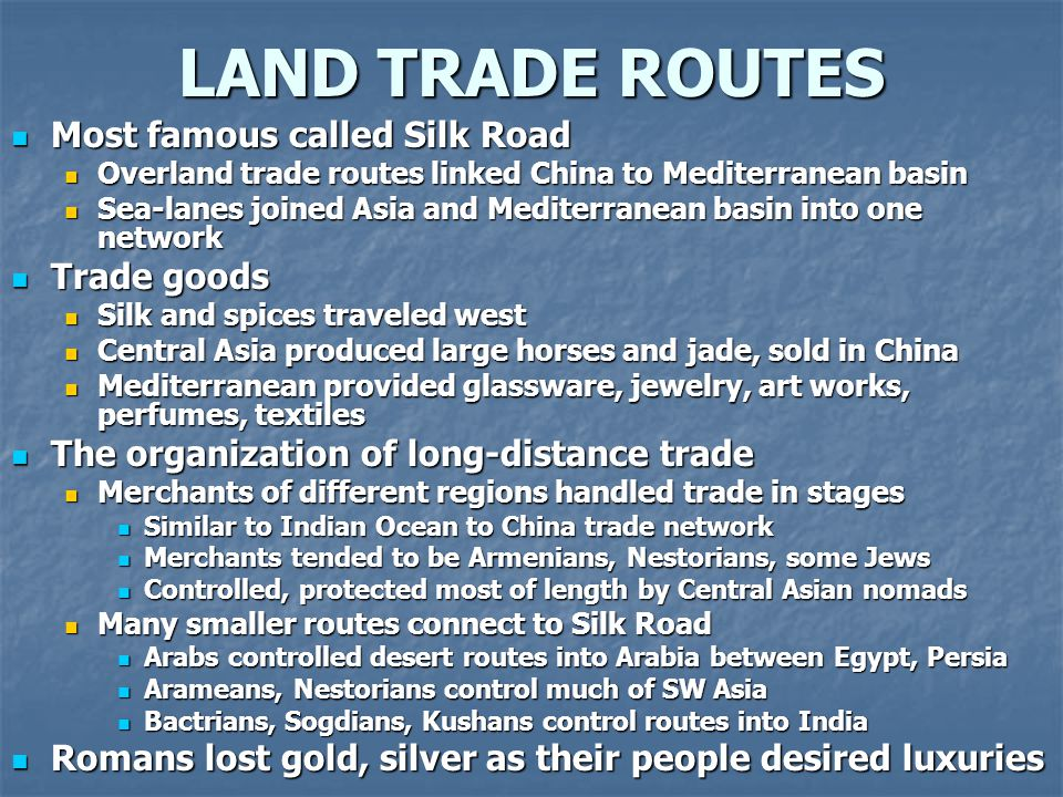 LAND TRADE ROUTES Most famous called Silk Road Trade goods