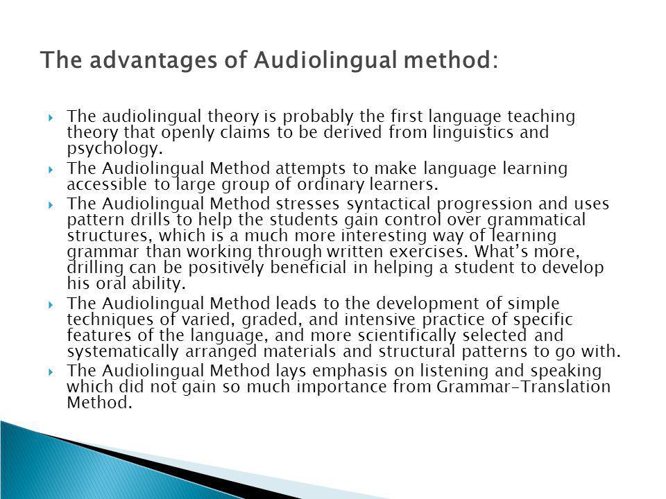 The advantages of Audiolingual method: