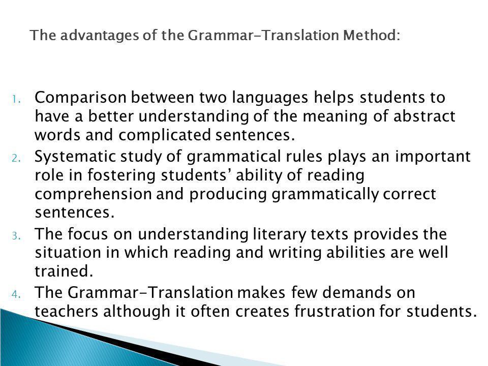 The advantages of the Grammar-Translation Method: