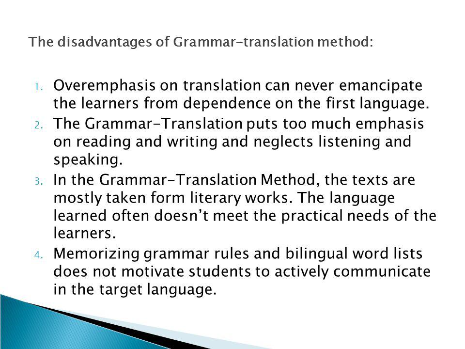 The disadvantages of Grammar-translation method: