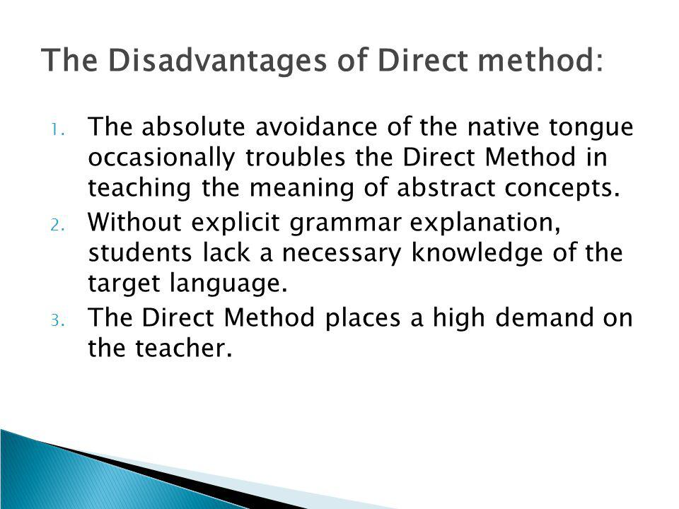 The Disadvantages of Direct method: