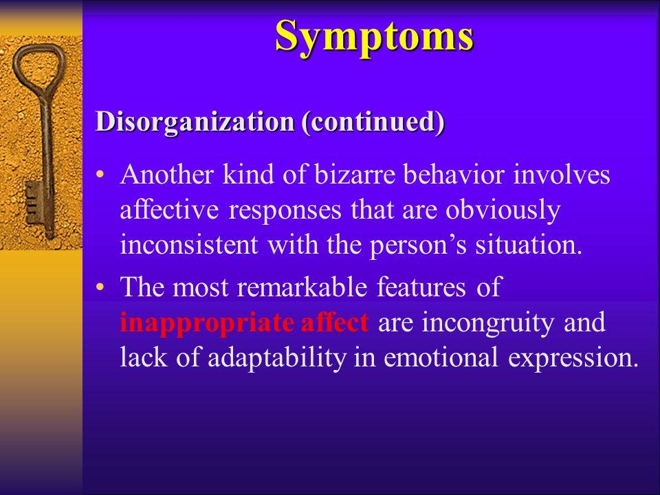 Symptoms Disorganization (continued)