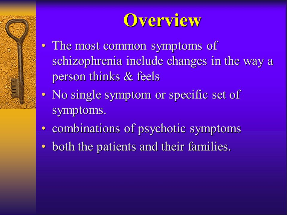 Overview The most common symptoms of schizophrenia include changes in the way a person thinks & feels.