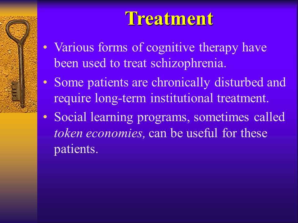 Treatment Various forms of cognitive therapy have been used to treat schizophrenia.