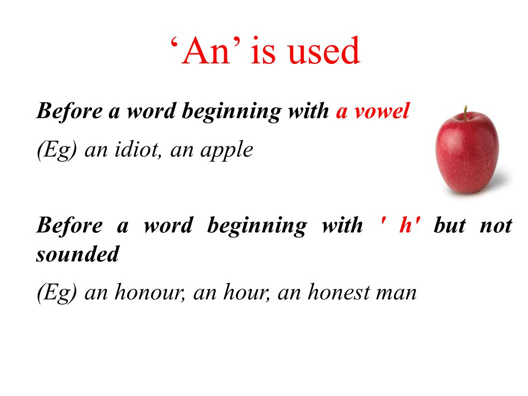 'An' is used Before a word beginning with a vowel