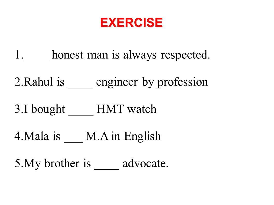 ____ honest man is always respected.