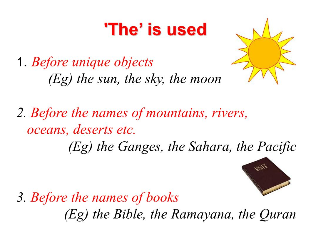 The' is used (Eg) the sun, the sky, the moon