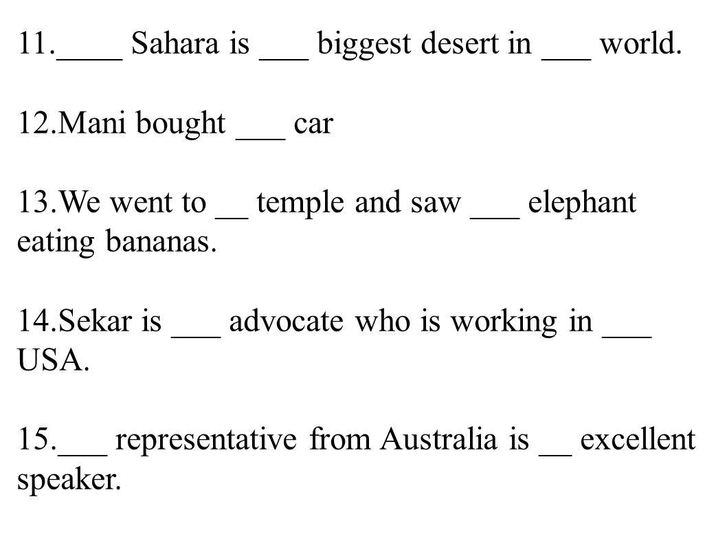 11.____ Sahara is ___ biggest desert in ___ world.