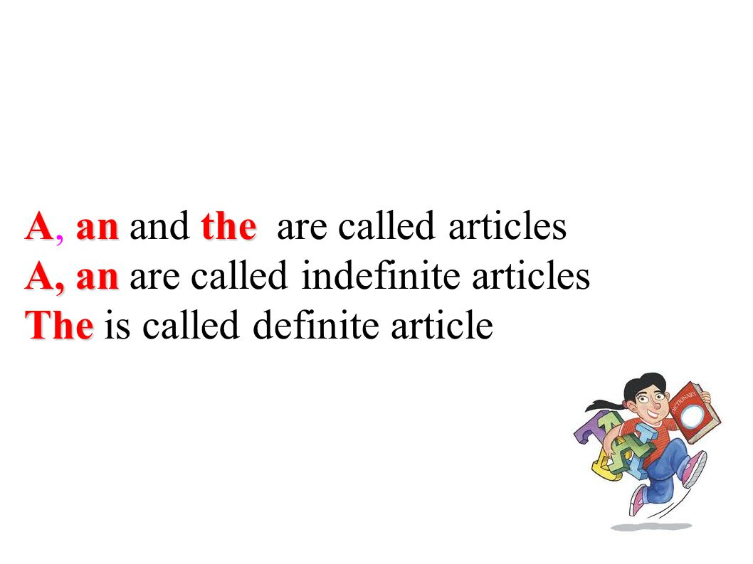 A, an and the are called articles A, an are called indefinite articles