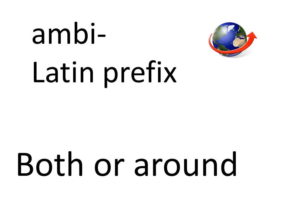 ambi- Latin prefix Both or around