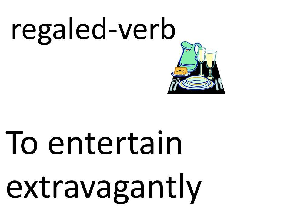 To entertain extravagantly