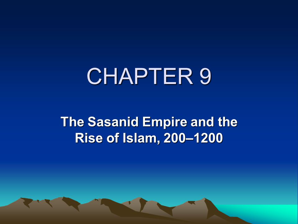 The Sasanid Empire and the Rise of Islam, 200–1200