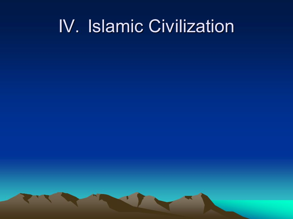 IV. Islamic Civilization