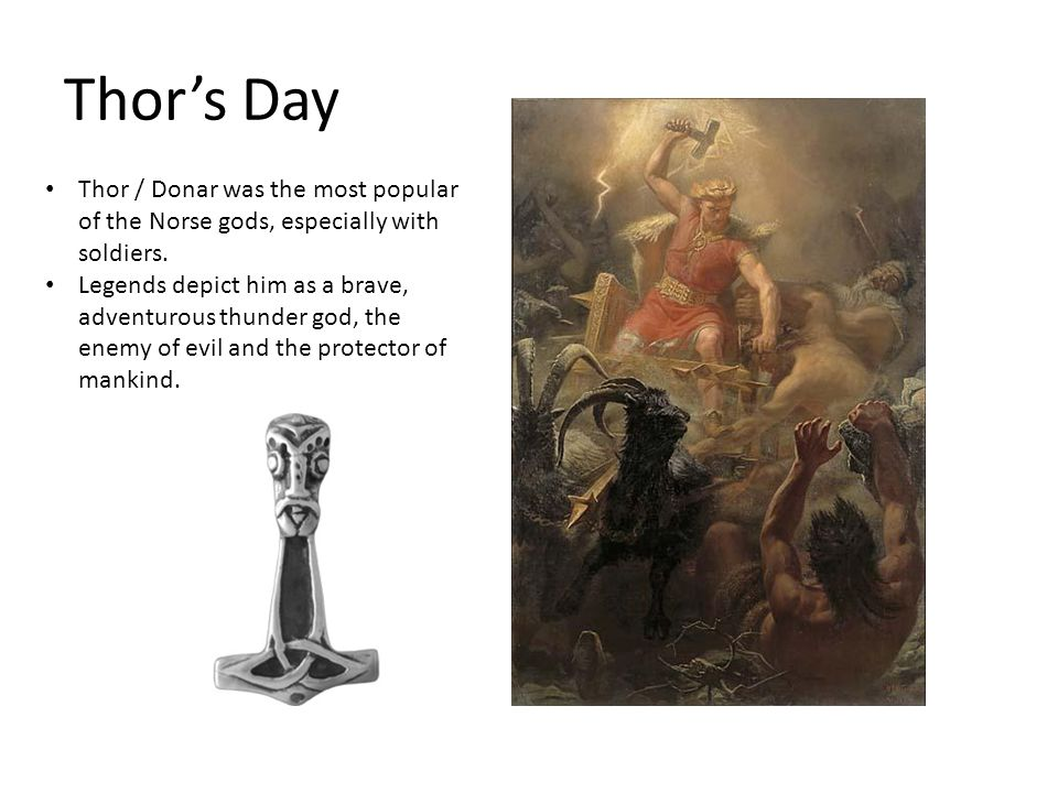 Thor's Day Thor / Donar was the most popular of the Norse gods, especially with soldiers.