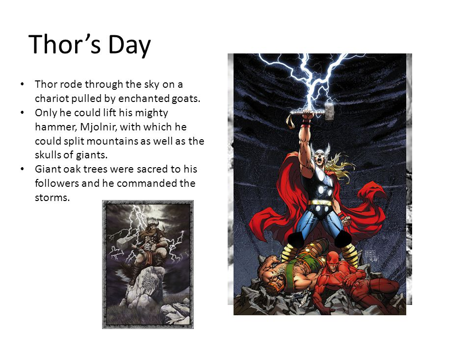 Thor's Day Thor rode through the sky on a chariot pulled by enchanted goats.