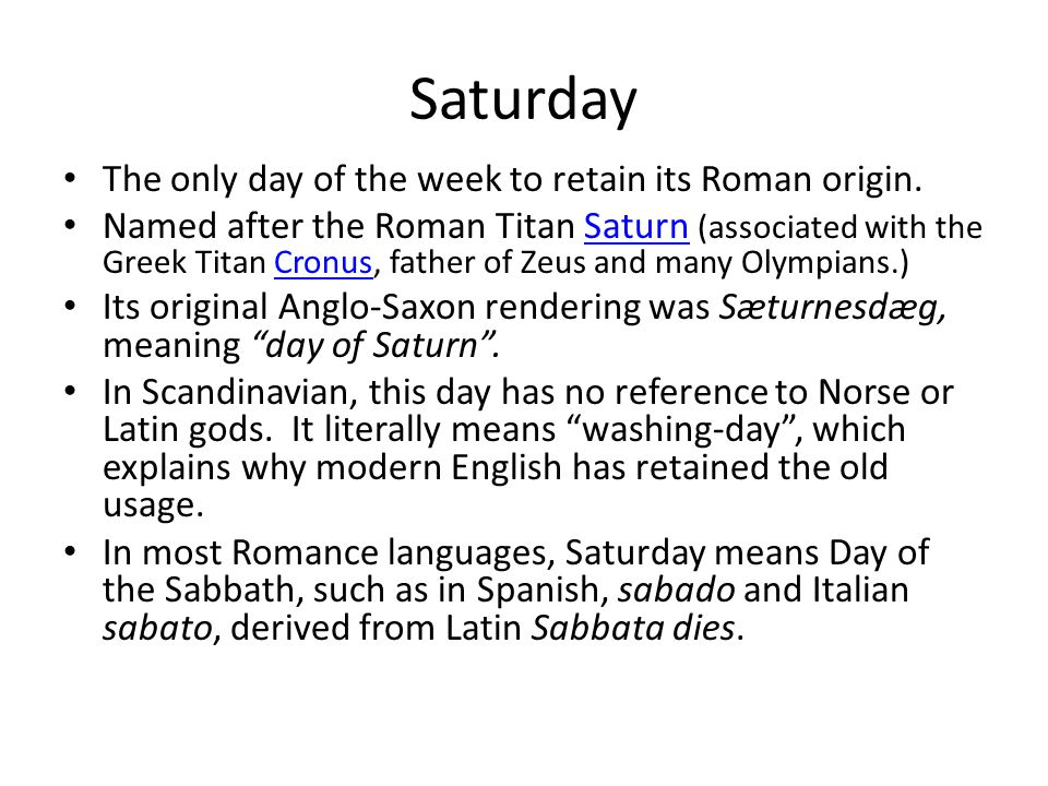 Saturday The only day of the week to retain its Roman origin.