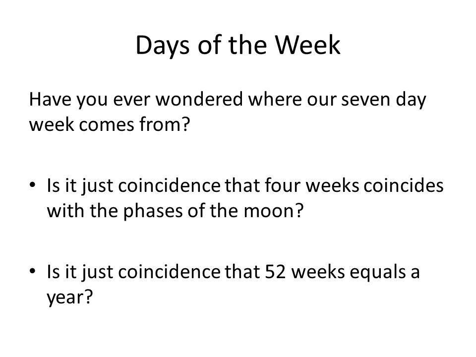 Days of the Week Have you ever wondered where our seven day week comes from