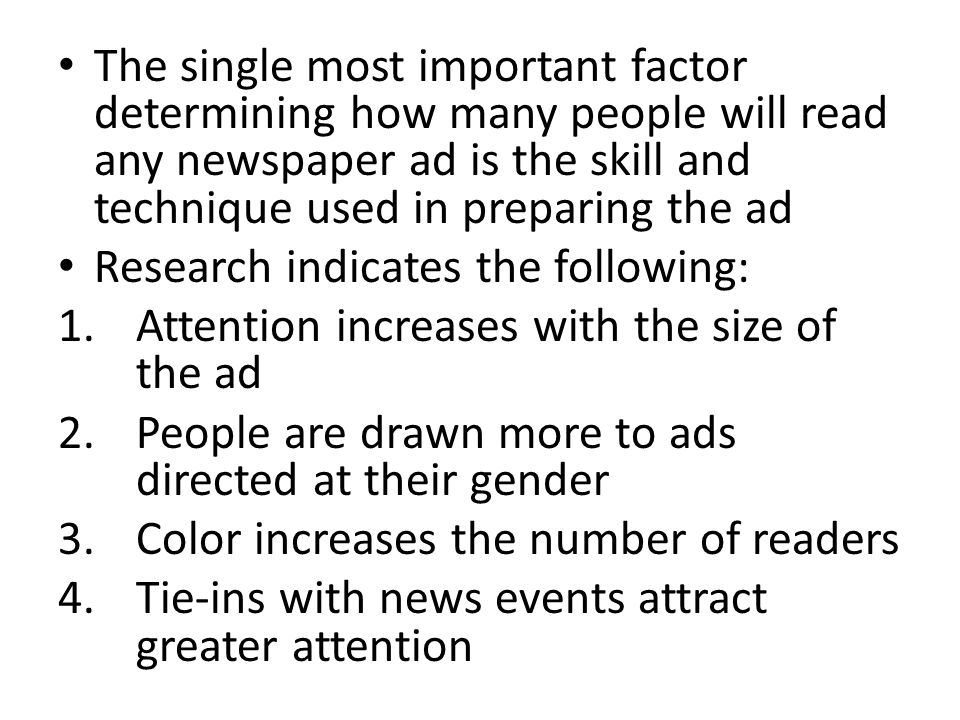 The single most important factor determining how many people will read any newspaper ad is the skill and technique used in preparing the ad