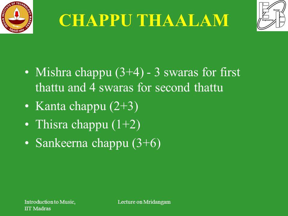 CHAPPU THAALAM Mishra chappu (3+4) - 3 swaras for first thattu and 4 swaras for second thattu. Kanta chappu (2+3)