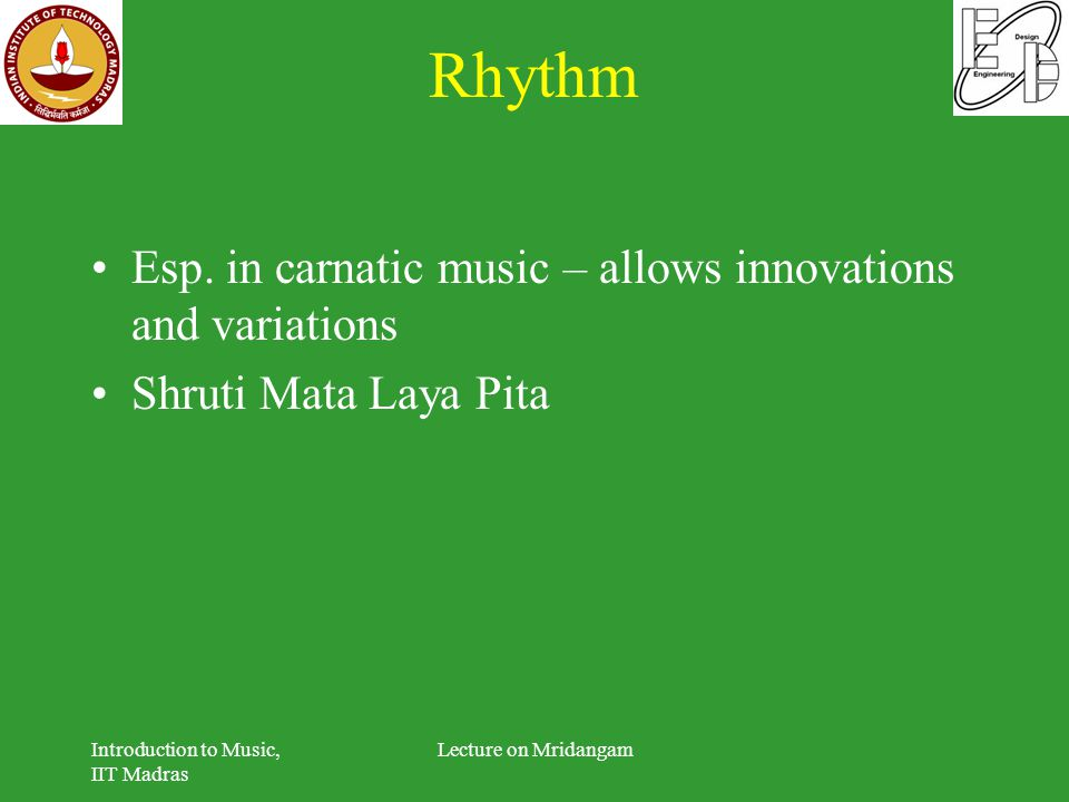 Rhythm Esp. in carnatic music – allows innovations and variations