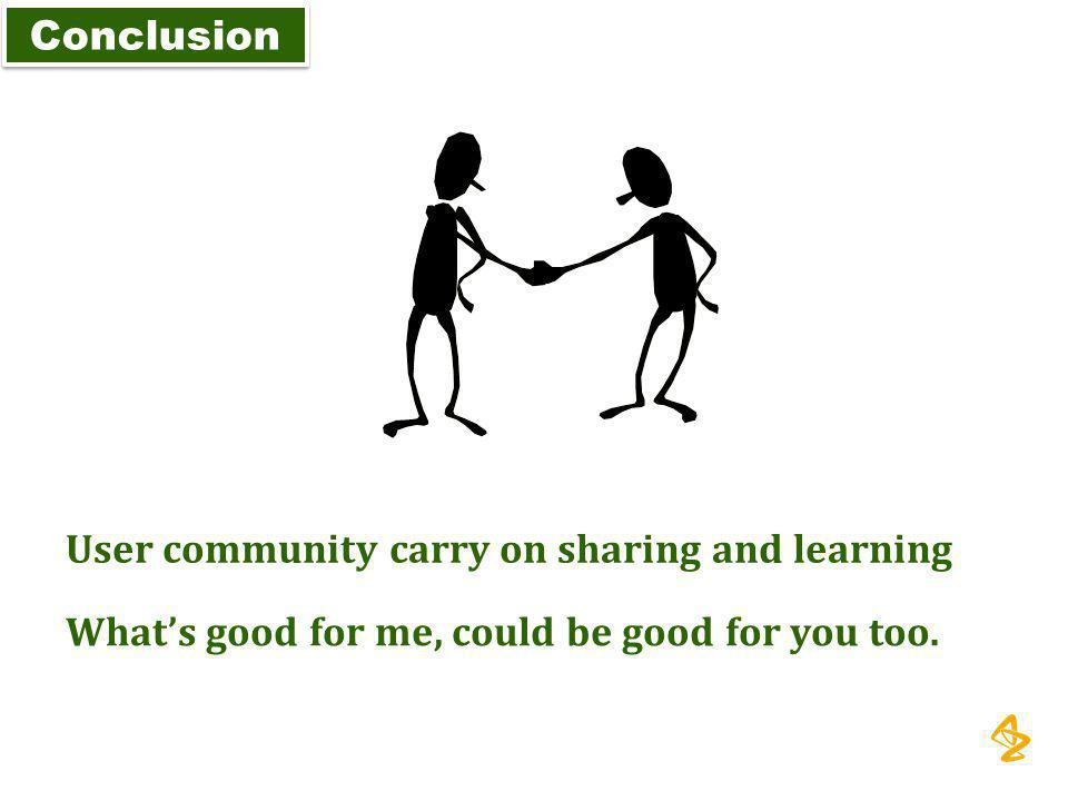 Conclusion User community carry on sharing and learning.
