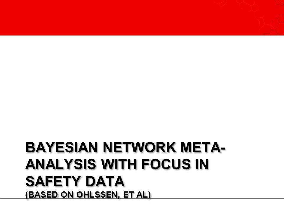 Bayesian Network Meta-analysis with focus in Safety data (based on Ohlssen, et al)