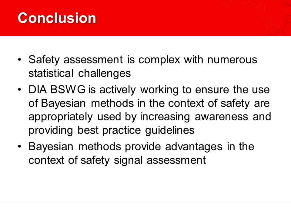 Conclusion Safety assessment is complex with numerous statistical challenges.