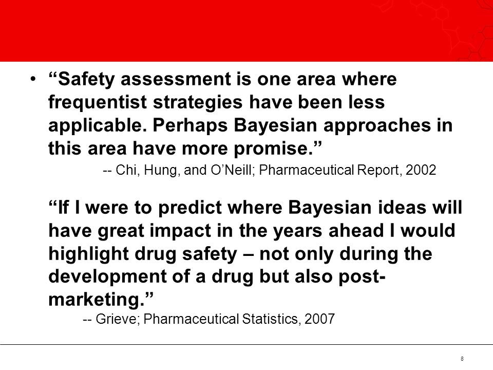 Safety assessment is one area where frequentist strategies have been less applicable.