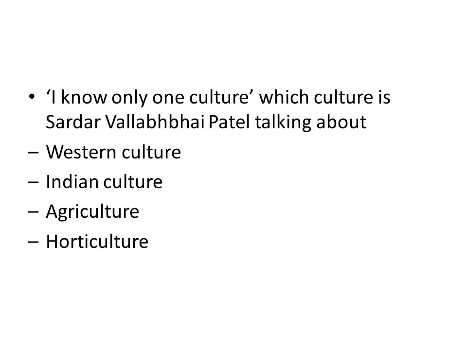 'I know only one culture' which culture is Sardar Vallabhbhai Patel talking about