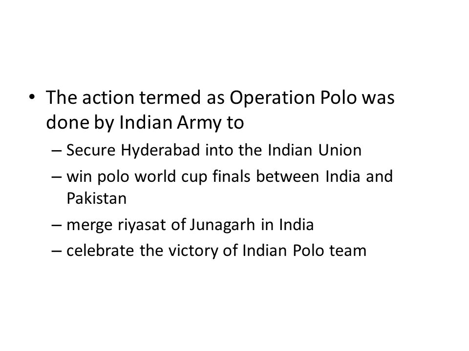 The action termed as Operation Polo was done by Indian Army to