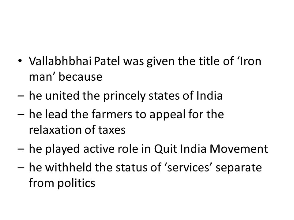 Vallabhbhai Patel was given the title of 'Iron man' because