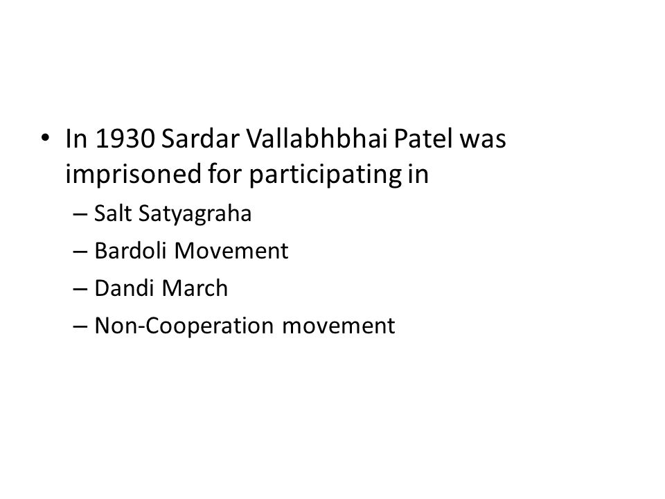 In 1930 Sardar Vallabhbhai Patel was imprisoned for participating in