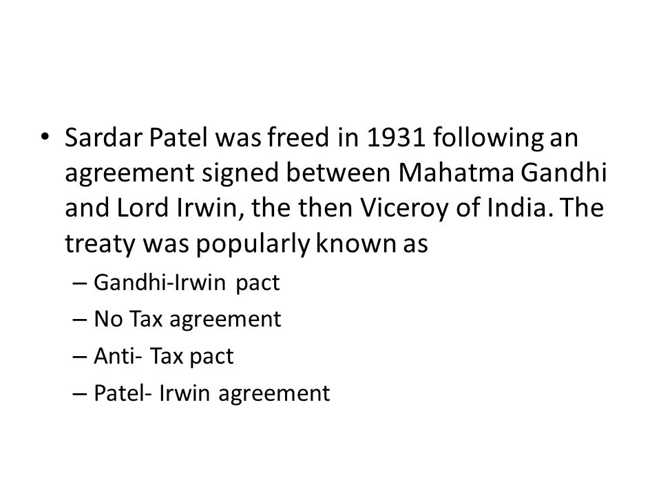 Sardar Patel was freed in 1931 following an agreement signed between Mahatma Gandhi and Lord Irwin, the then Viceroy of India. The treaty was popularly known as