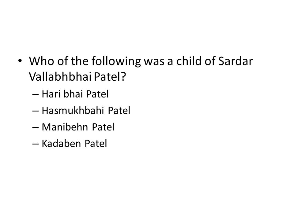 Who of the following was a child of Sardar Vallabhbhai Patel