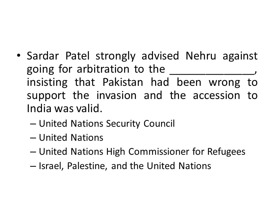 Sardar Patel strongly advised Nehru against going for arbitration to the ______________, insisting that Pakistan had been wrong to support the invasion and the accession to India was valid.