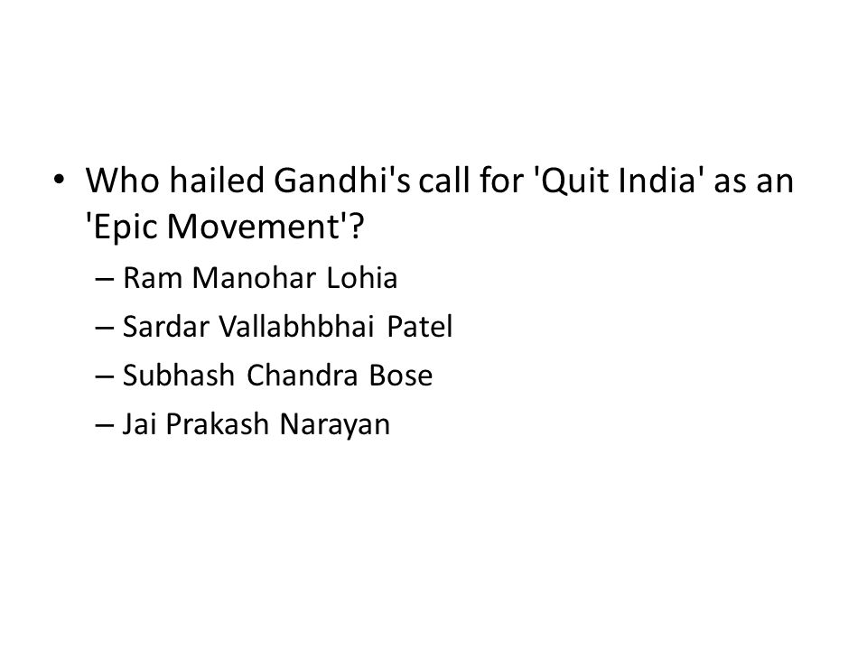 Who hailed Gandhi s call for Quit India as an Epic Movement