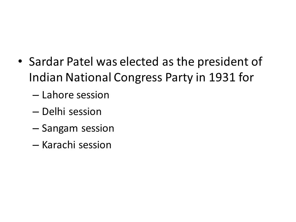 Sardar Patel was elected as the president of Indian National Congress Party in 1931 for