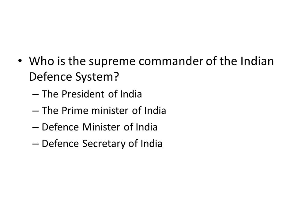 Who is the supreme commander of the Indian Defence System